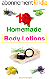 10 Easy Homemade Body Lotions: DIY Easy Organic Body Lotion Recipes From Natural Ingredients, good for all skin types (English Edition)