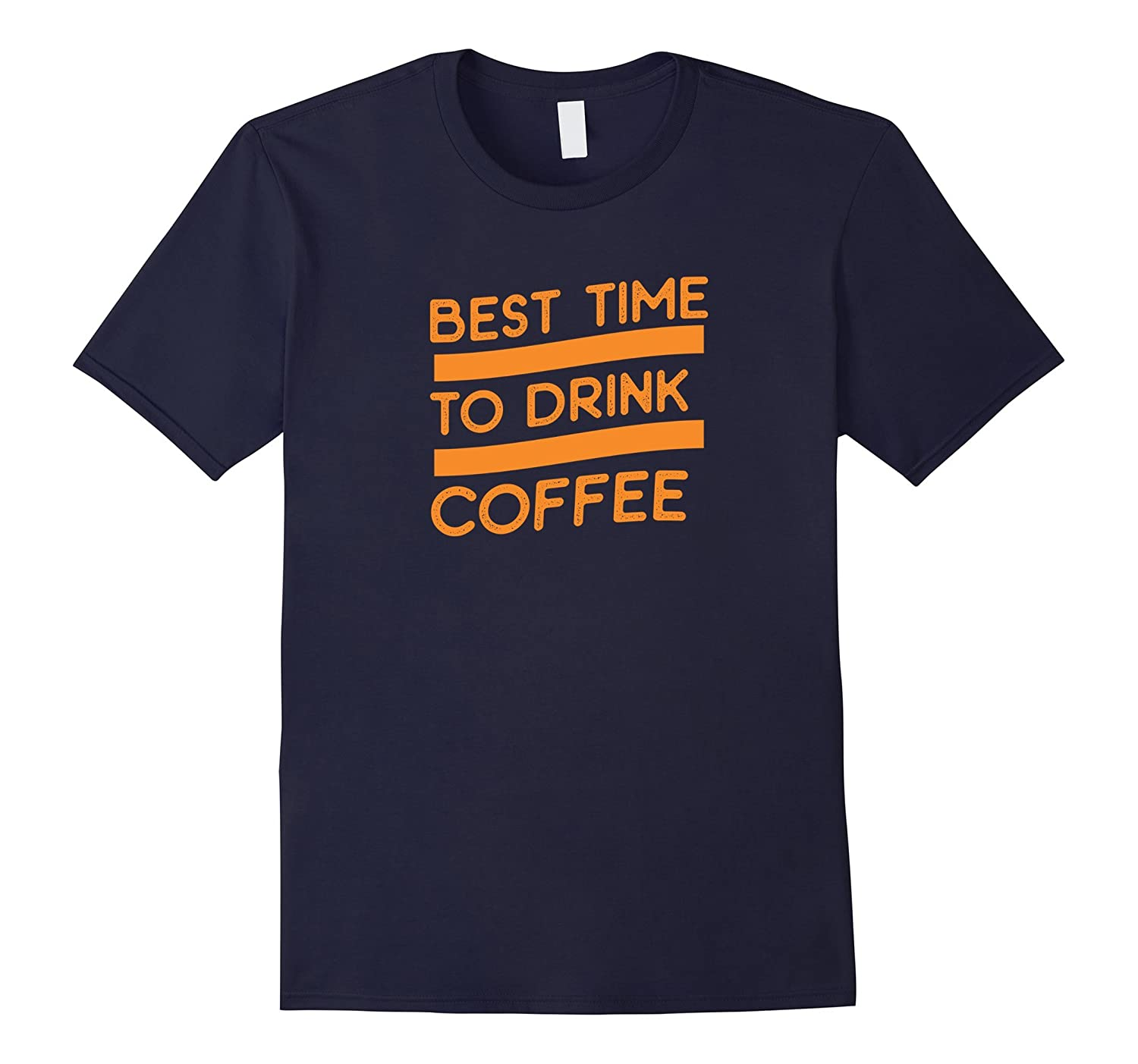 Best Time To Drink Coffee Funny Caffeine Lover Tshirt Tee-Art