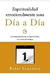 Espiritualidad emocionalmente sana - Día a día: Un peregrinar de cuarenta días con el Oficio Diario (Emotionally Healthy Spirituality) (Spanish Edition) Kindle Edition