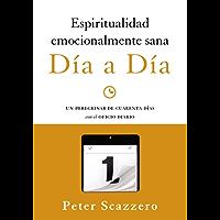 Espiritualidad emocionalmente sana - Día a día: Un peregrinar de cuarenta días con el Oficio Diario (Emotionally Healthy Spirituality)