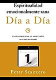 Espiritualidad emocionalmente sana - Día a día: Un peregrinar de cuarenta días con el Oficio Diario (Emotionally Healthy Spirituality) (Spanish Edition)