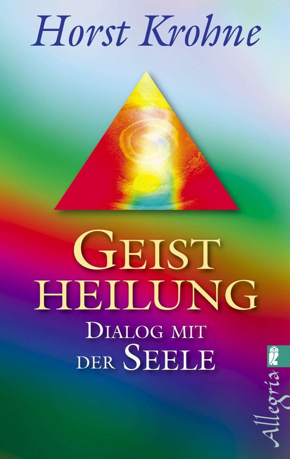Geistheilung: Dialog mit der Seele Taschenbuch – 8. März 2013 Horst Krohne Allegria Taschenbuch 3548745830 Esoterik