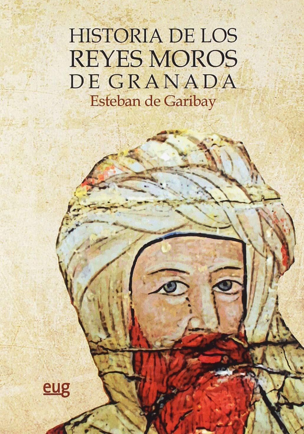 Historia De Los Reyes Moros De Granada Monumenta Regni Granatensis Historica: Amazon.es: De Garibay, Esteban, Lorca González, Clara Isabel: Libros