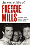The Secret Life Of Freddie Mills - National Hero, Boxing Champion, SERIAL KILLER: National Hero. Boxing Champion. Serial Killer.