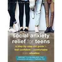 Social Anxiety Relief for Teens: A Step-by-Step CBT Guide to Feel Confident and Comfortable in Any Situation (The…