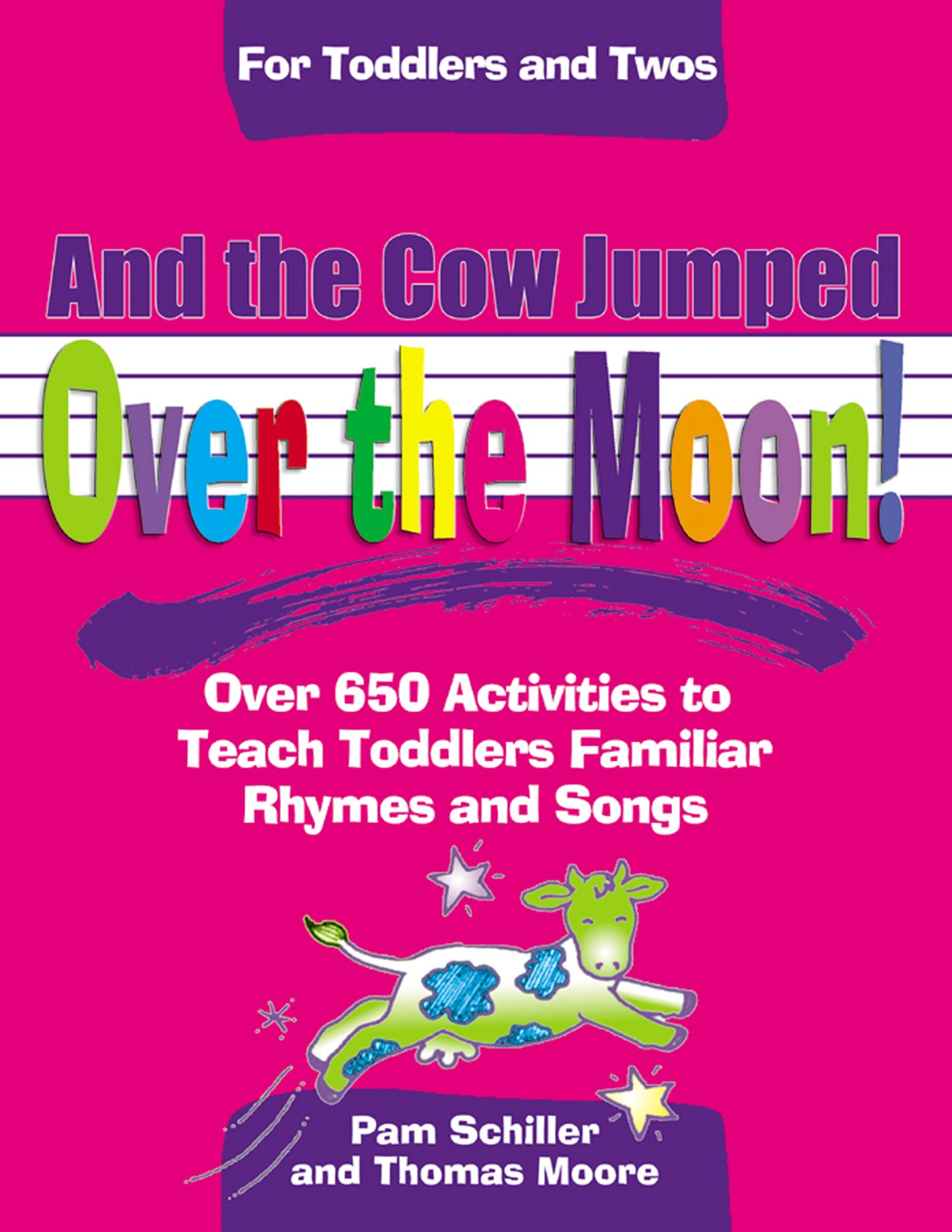 And the Cow Jumped Over the Moon: Over 650 Activities to Teach Toddlers Using Familiar Rhymes and Songs (For Toddlers And Twos) ebook