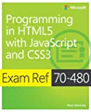 Exam Ref 70-480  Programming in HTML5  with JavaScript and CSS3 (Html5/Javascript)