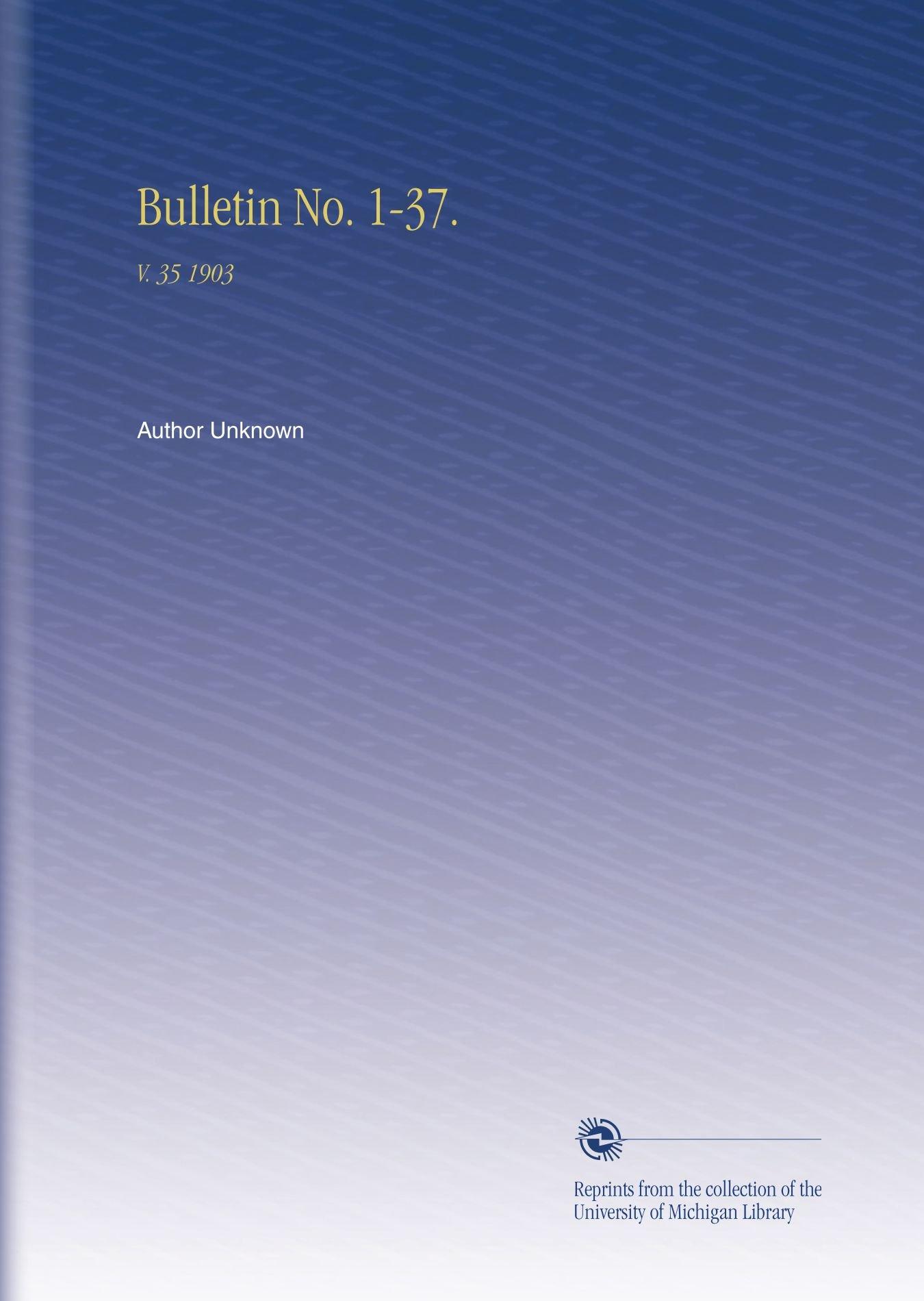 Download Bulletin No. 1-37.: V.  35 1903 ebook