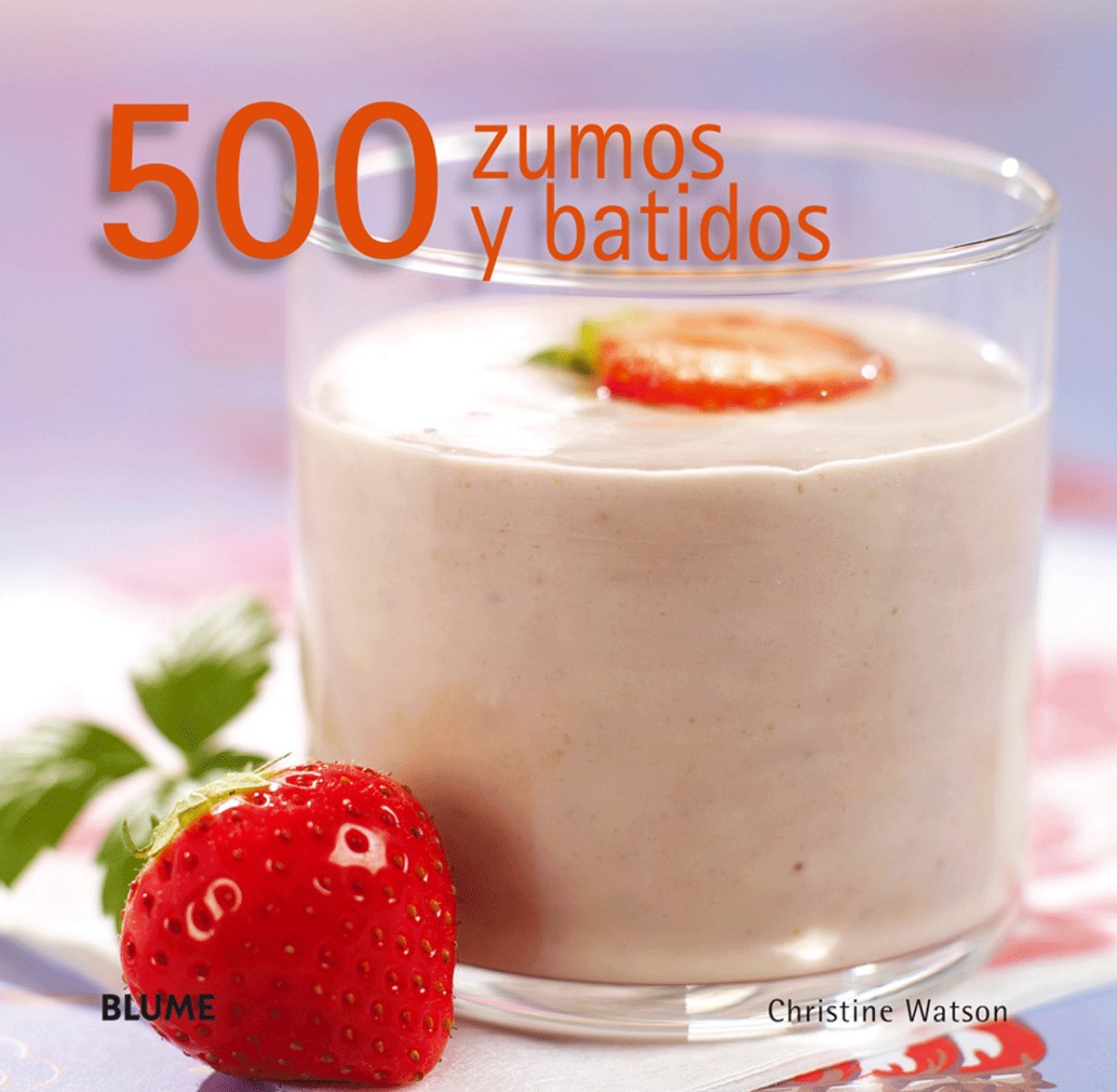 500 ZUMOS Y BATIDOS (Spanish Edition): WATSON CHRISTINE: 9788480767934: Amazon.com: Books