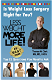 LESS WEIGHT MORE LIFE! Is Weight Loss Surgery Right For You? Top 21 Questions You Need to Ask