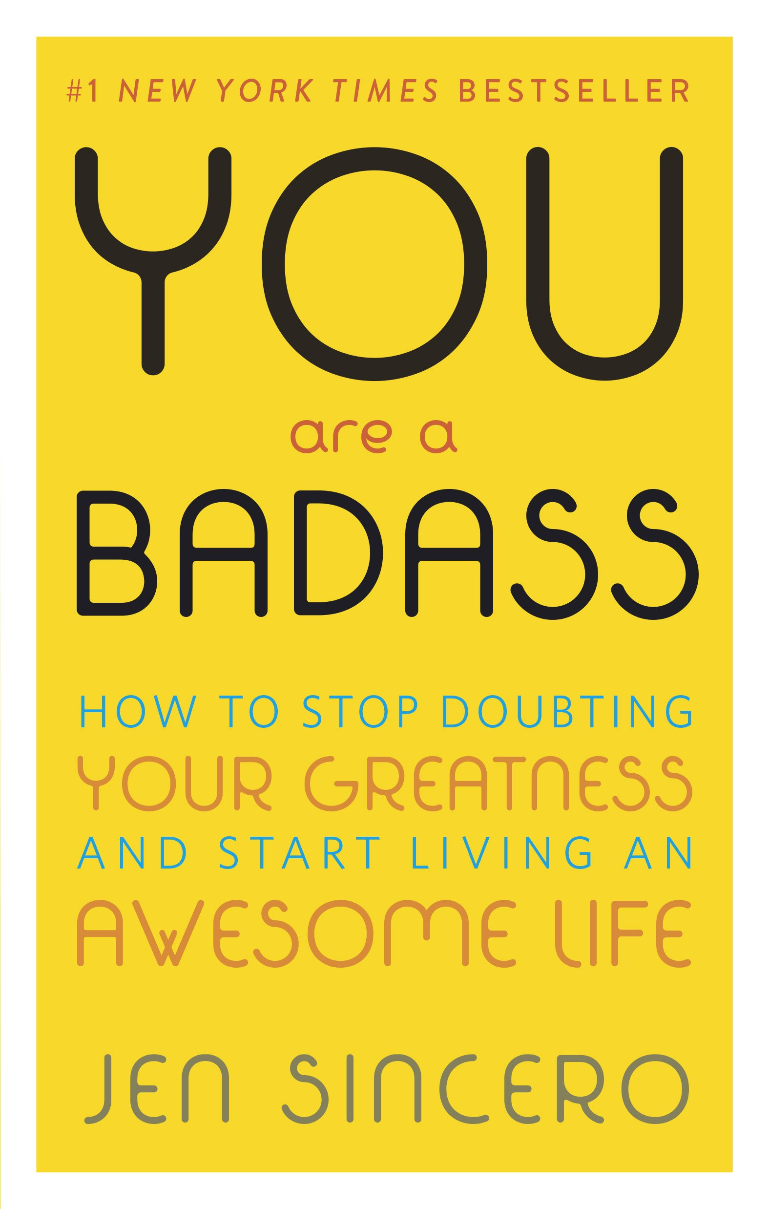 You Are A Badass: How To Stop Doubting Your Greatness And Start Living An  Awesome Life: Jen Sincero: 9780762447695: Amazon: Books