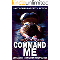 COMMAND ME - Erotica short story for men, with explicit sex: Smut Dealers of Erotic Fiction