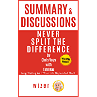 Summary & Discussions of Never Split the Difference by Chris Voss with Tahl Raz: Negotiating As If Your Life Depended On…