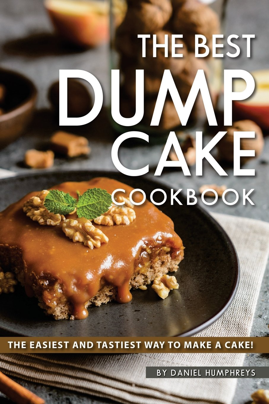Download The Best Dump Cake Cookbook: The Easiest and Tastiest Way to Make A Cake! pdf epub