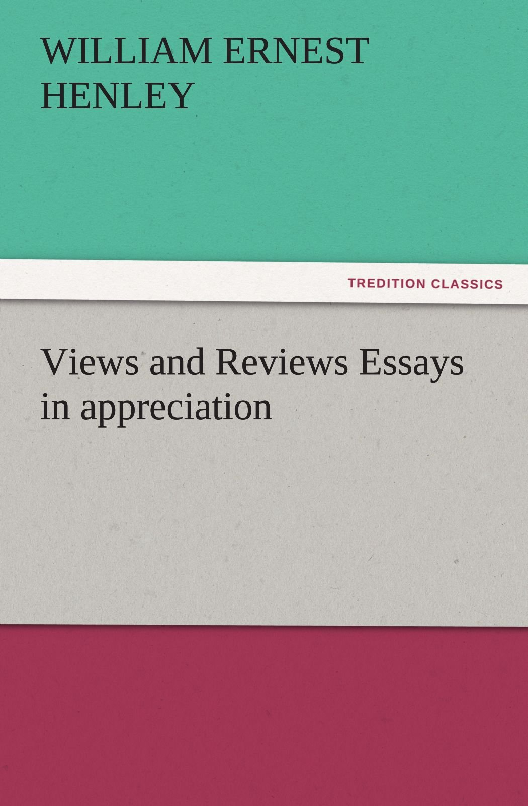Views and Reviews Essays in appreciation (TREDITION CLASSICS) pdf