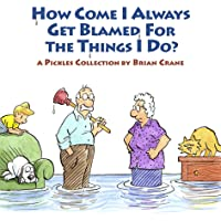 How Come I Always Get Blamed for the Things I Do?: A Pickles Collection