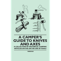 A Camper's Guide to Knives and Axes - A Collection of Historical Camping Articles on the on the Use of Tools (English Edition)