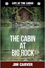 The Cabin at Big Rock (Life at the Lodge) (Volume 8) Paperback