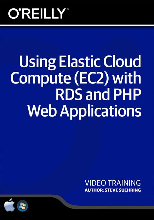 Using Elastic Cloud Compute (EC2) with RDS and PHP Web Applications [Online Code] by O'Reilly Media