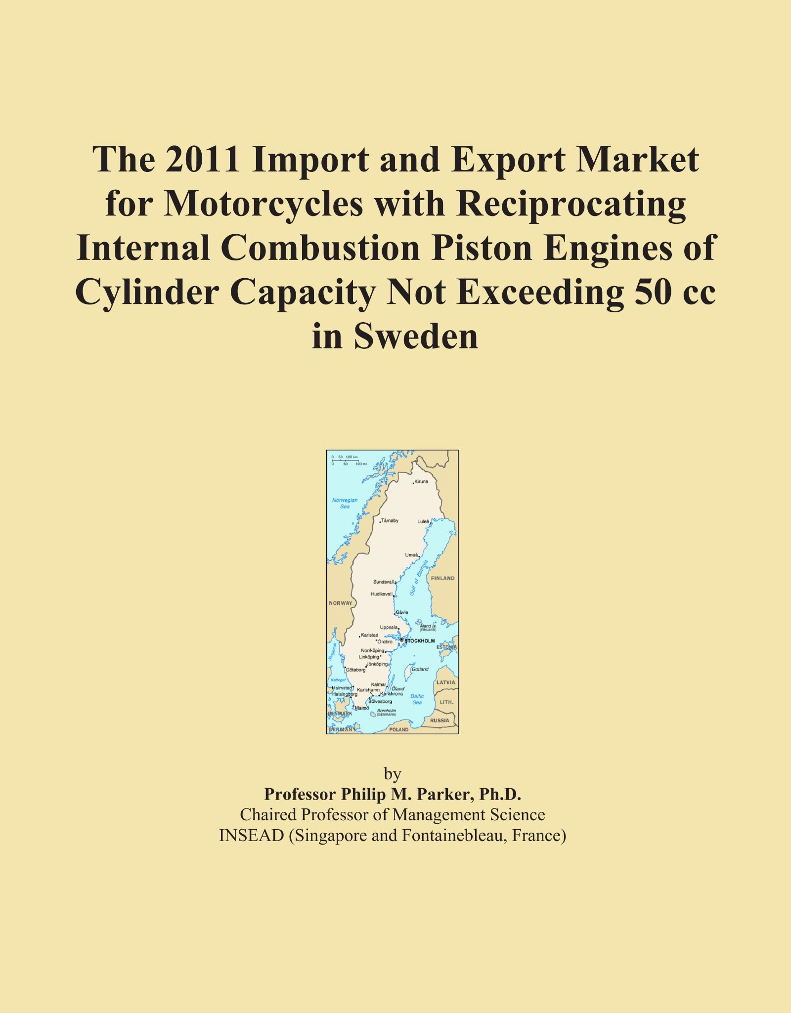 The 2011 Import and Export Market for Motorcycles with Reciprocating Internal Combustion Piston Engines of Cylinder Capacity Not Exceeding 50 cc in Sweden pdf epub