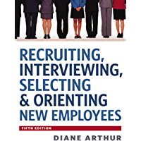 Recruiting, Interviewing, Selecting and   Orienting New Employees (English Edition)