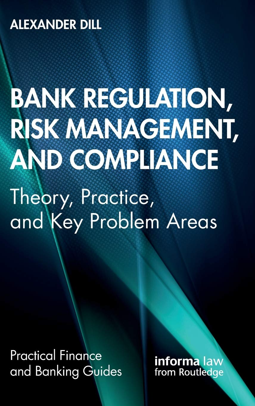 Bank Regulation Risk Management And Compliance  Theory Practice And Key Problem Areas  Practical Finance And Banking Guides
