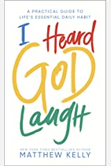I Heard God Laugh: A Practical Guide to Life's Essential Daily Habit Kindle Edition