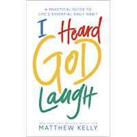I Heard God Laugh: A Practical Guide to Life's Essential Daily Habit