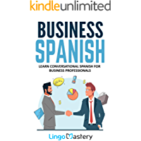 Business Spanish: Learn Conversational Spanish For Business Professionals