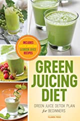 Green Juicing Diet: Green Juice Detox Plan for Beginners-Includes Green Smoothies and Green Juice Recipes Paperback