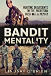 Bandit Mentality: Hunting Insurgents in the Rhodesian Bush War. A Memoir