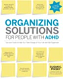 Organizing Solutions for People with ADHD, 2nd Edition-Revised and Updated: Tips and Tools to Help You Take Charge of…