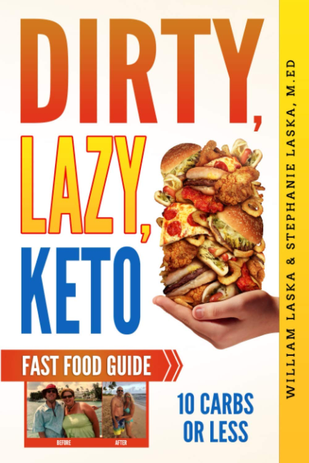Dirty Lazy Keto Fast Food Guide 10 Carbs Or Less Ketogenic Diet Low Carb Choices For Beginners Wanting Weight Loss Without Owning An Instant Pot Or Keto Cookbook Laska William Laska