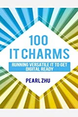 100 IT Charms: Running Versatile IT to get Digital Ready Kindle Edition
