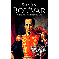 Simón Bolívar: A Life From Beginning to End (English Edition)