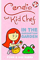 Candie The Kid Chef Book 1: Adventures In The Gargantuan Garden (Book series for kids ages 4-8) Kindle Edition