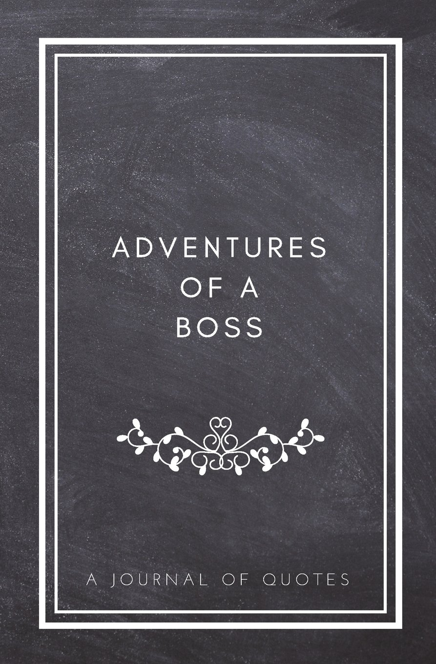 Adventures Of A Boss A Journal Of Quotes Prompted Quote Journal