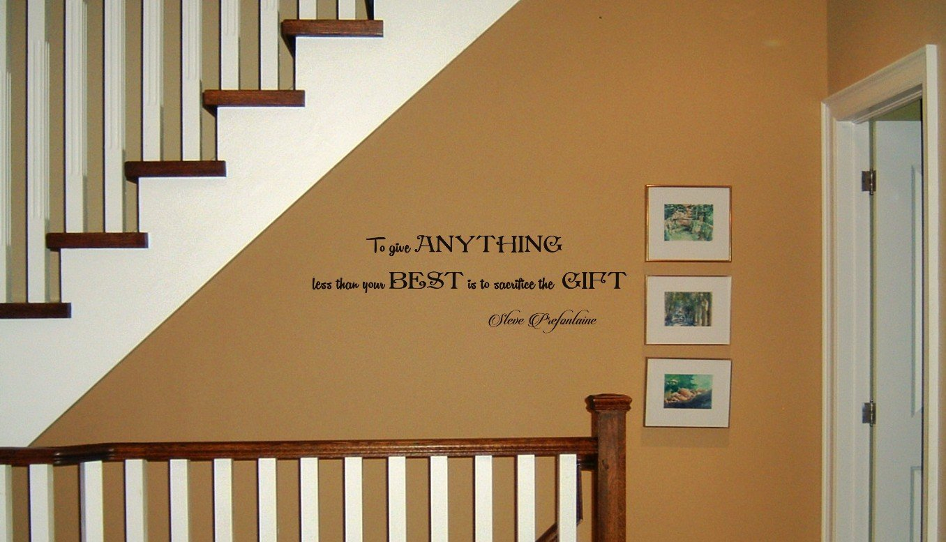 Steve Prefontaine To give Anything Less Than Your Best Is To Sacrifice The Gift Vinyl Wall Decal
