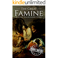 The Great Famine: A History from Beginning to End (History of Ireland)