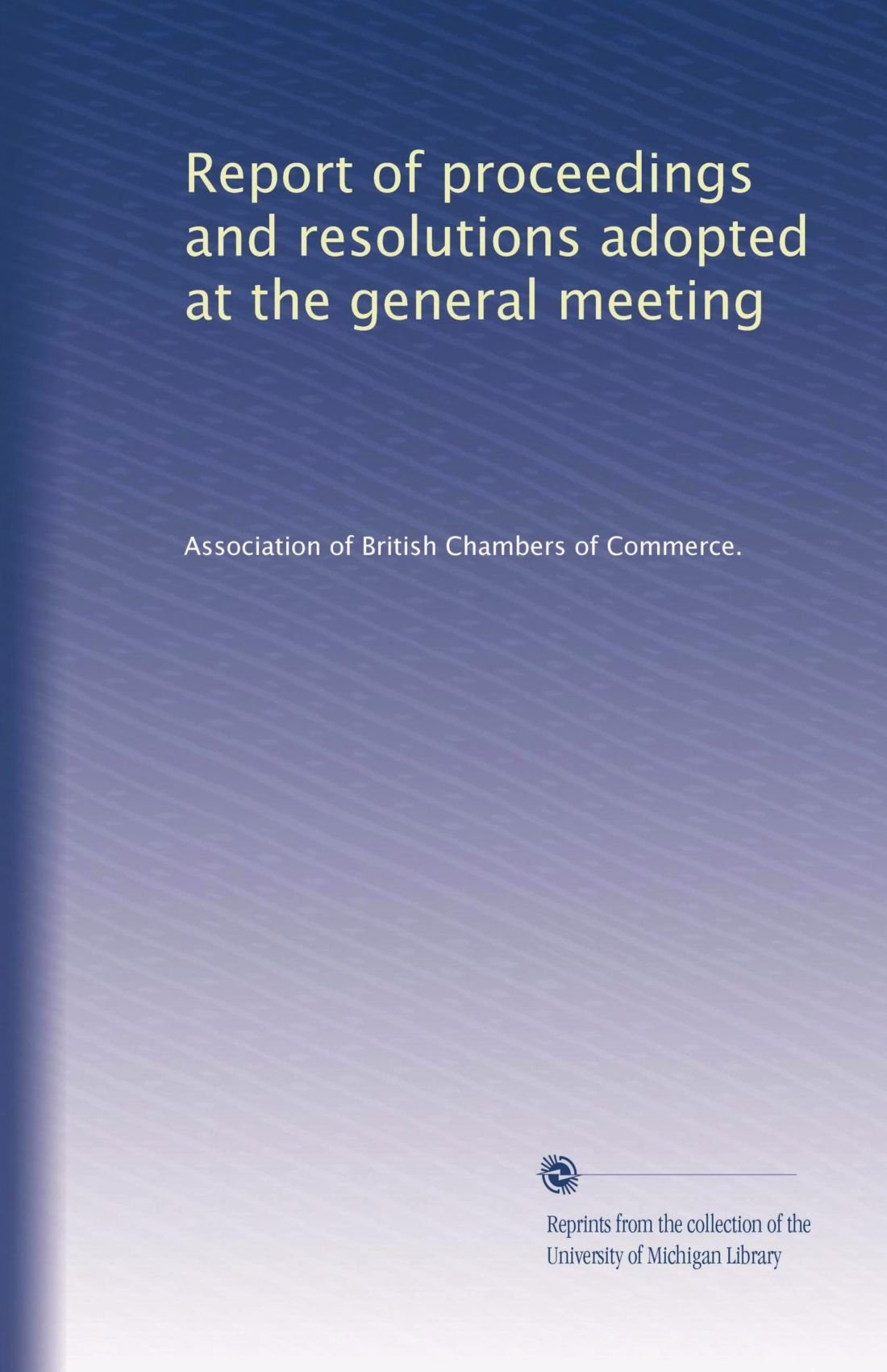 Read Online Report of proceedings and resolutions adopted at the general meeting pdf