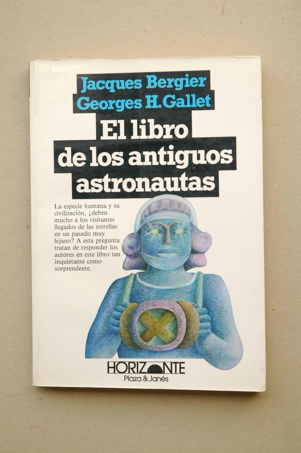 EL LIBRO DE LOS ANTIGUOS ASTRONAUTAS: Amazon.es: Jacques Bergier y Georges H. Gallet: Libros