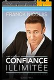 CONFIANCE ILLIMITEE: Comment réussir et choisir sa vie en toute liberté