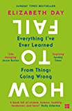 How to Fail: Everything I've Ever Learned From Things Going Wrong (English Edition)