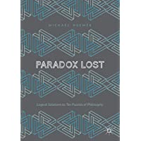 Paradox Lost: Logical Solutions to Ten Puzzles of Philosophy
