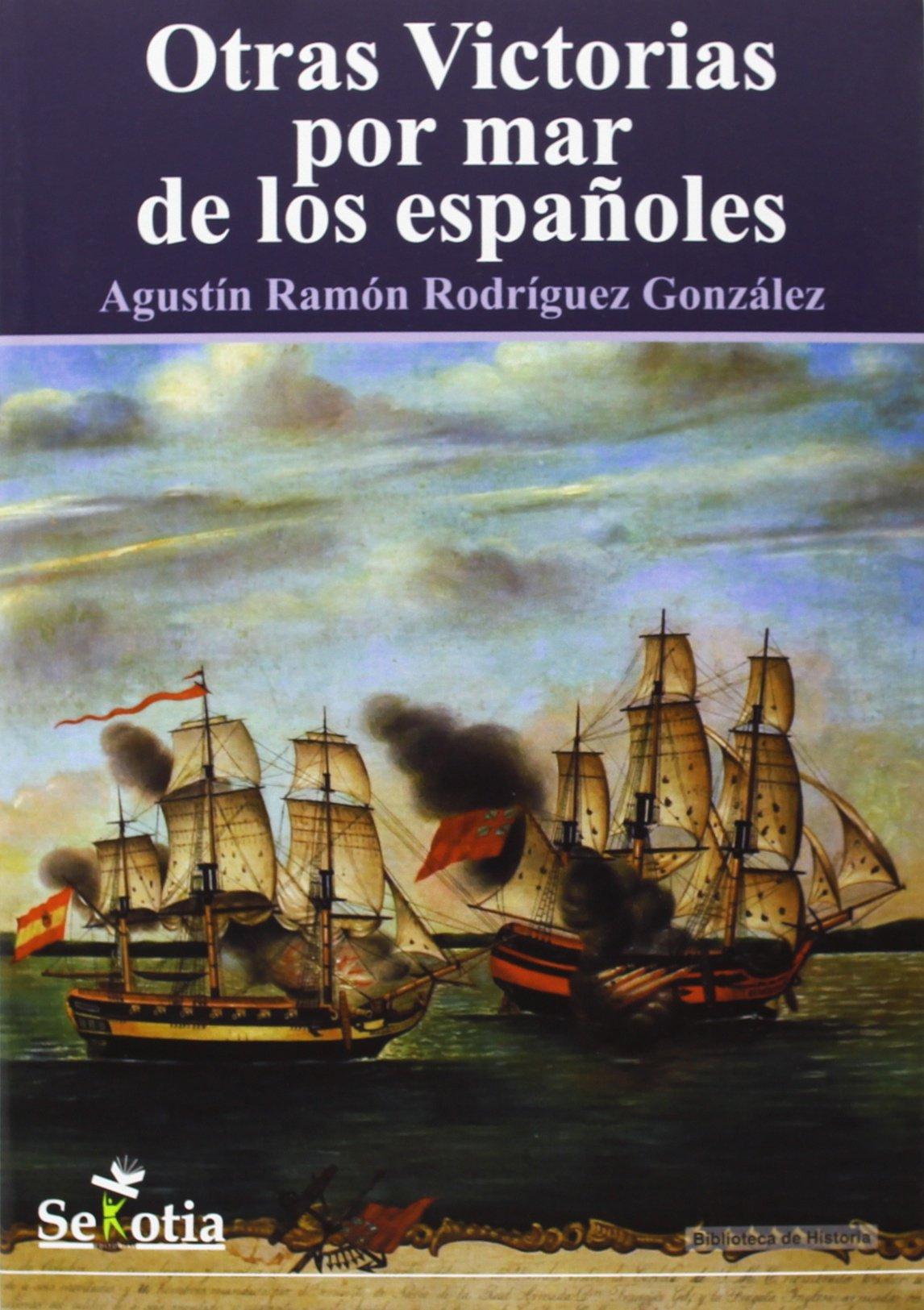 Otras victorias por mar de los españoles Tapa blanda – 14 feb 2014 Sekotia S.L. 8494182919 Spain Boating