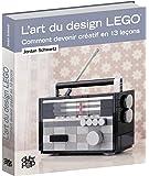 L'Art du design LEGO: Comment devenir créatif en 13 leçons