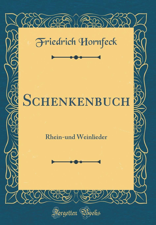Schenkenbuch: Rhein-und Weinlieder (Classic Reprint)