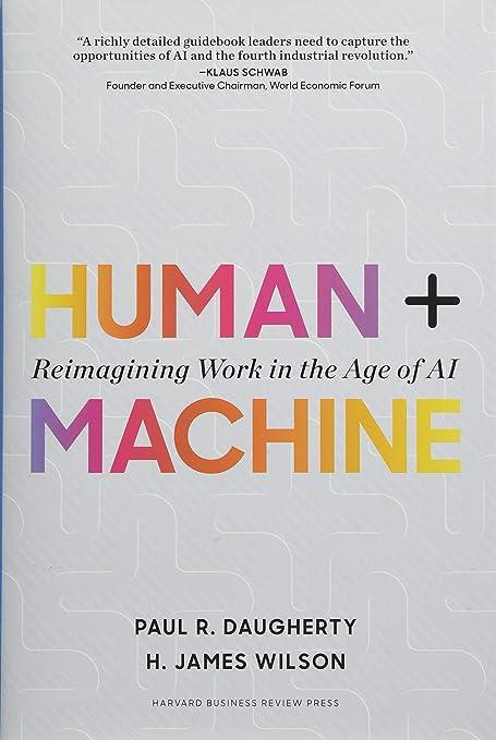 Які найкращі книжки про штучний інтелект (ШІ)? Human + Machine: Reimagining Work in the Age of AI