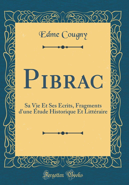 Download Pibrac: Sa Vie Et Ses Écrits, Fragments d'une Étude Historique Et Littéraire (Classic Reprint) (French Edition) pdf epub