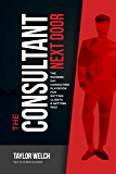 The Consultant Next Door: The Modern-Day Consulting Playbook for Getting Clients & Getting Paid
